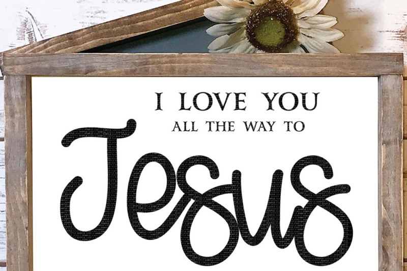 i-love-you-all-the-way-to-jesus-and-back-cut-file