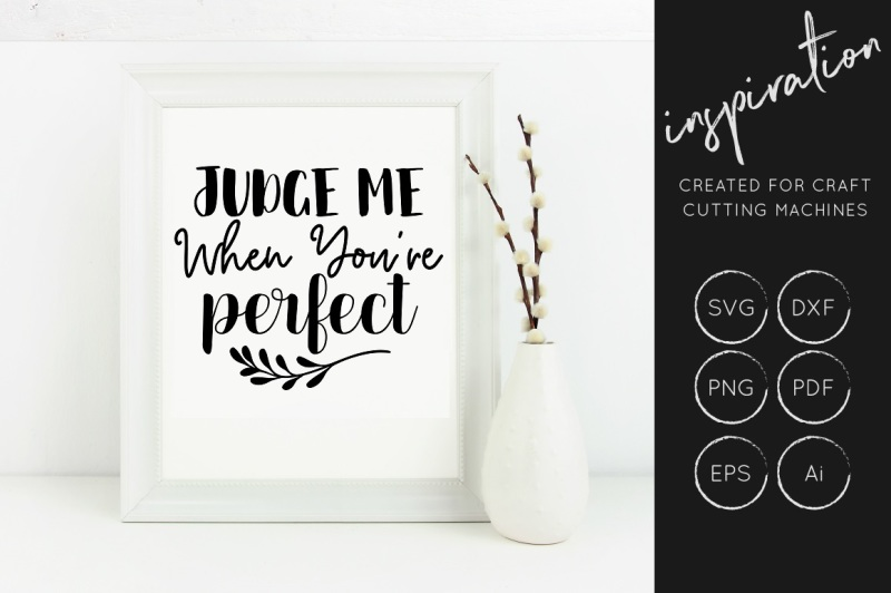 judge-me-when-you-039-re-perfect-svg-cut-file-inspirational-quote-svg