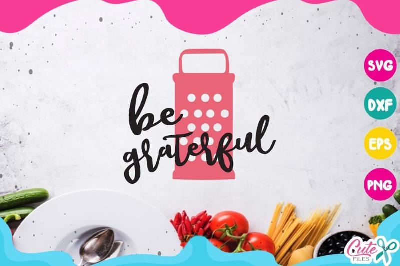 be-graterful-svg-mixer-kitchen-svg-cooking-svg-my-kitchen