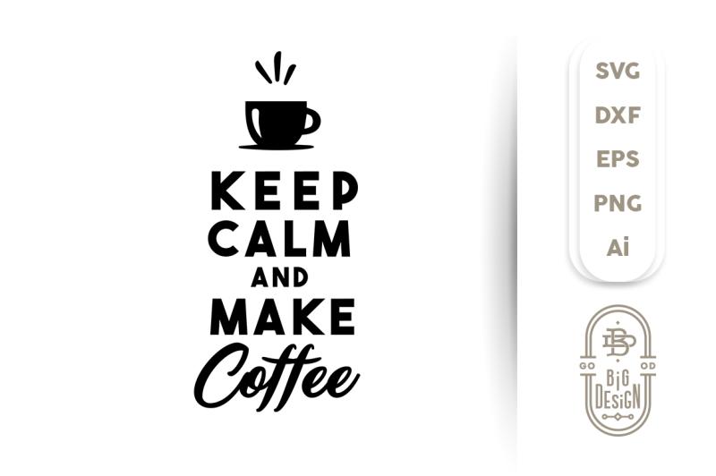 svg-cut-file-keep-calm-and-make-coffee