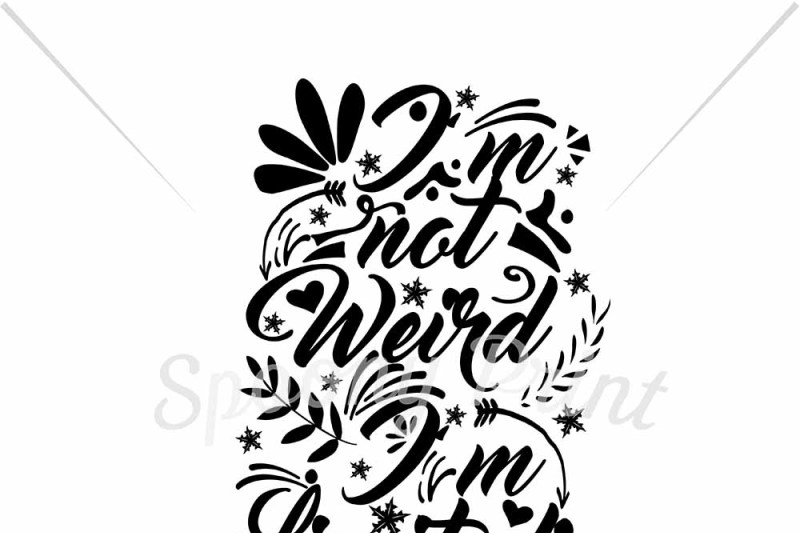 i-m-not-weird-i-m-limited-edition