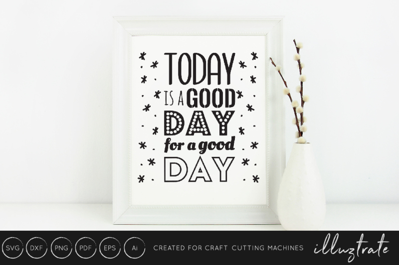 today-is-a-good-day-for-a-good-day-svg-dxf-png-cut-file