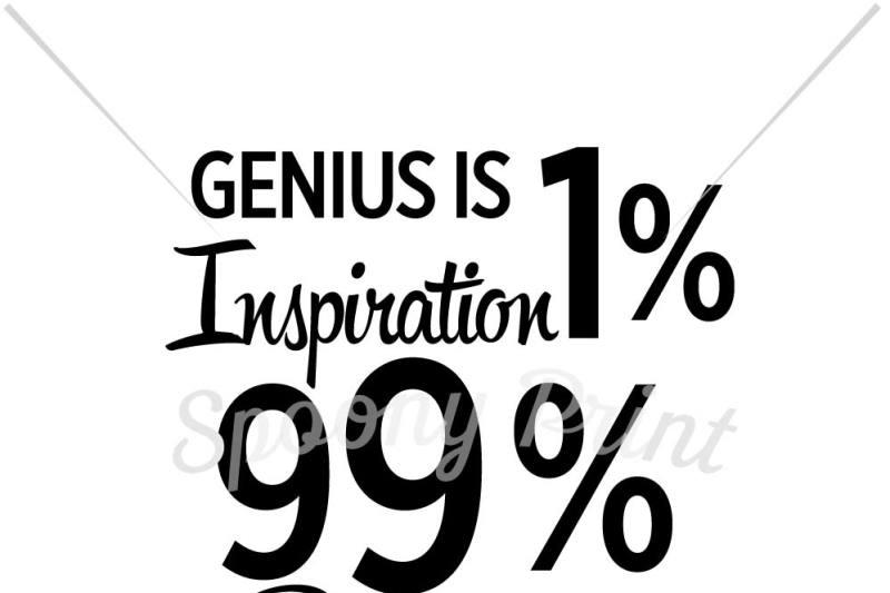 genius-is-1-percent-inspiration-99-percent-perspiration