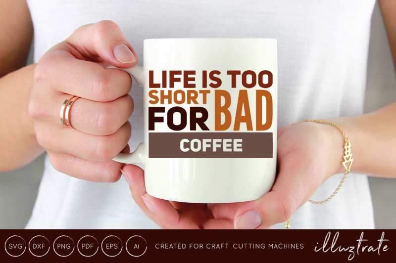 life-is-too-short-for-bad-coffee-svg-cut-file