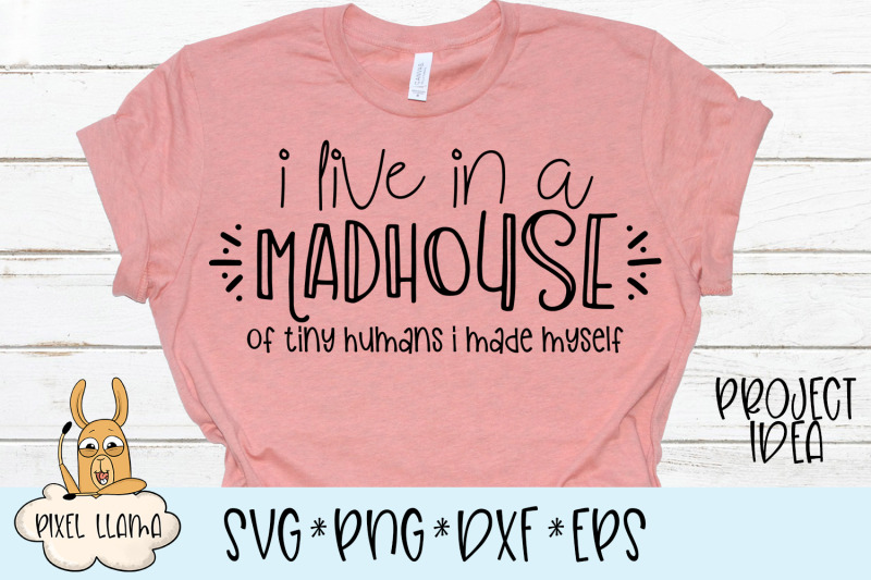 i-live-in-a-madhouse-of-tiny-humans-i-made-myself-svg-cut-file