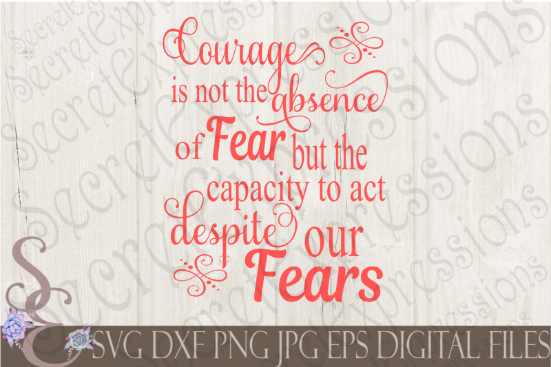 courage-is-not-the-absence-of-fear-but-the-capacity-to-act-despite-our