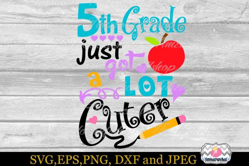 svg-dxf-eps-and-png-5th-grade-just-got-a-lot-cuter
