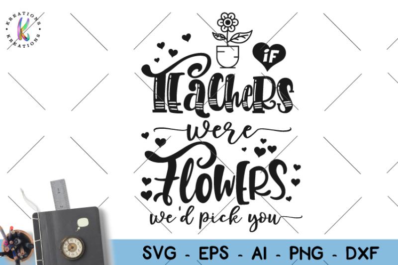if-teachers-were-flowers-we-d-pick-you-svg-teacher-quote-svg