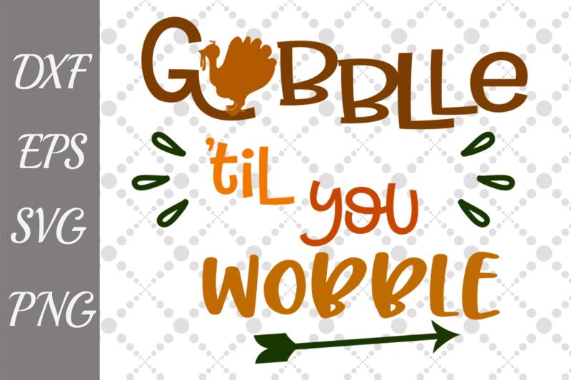 gobble-till-you-wobble-svg-thanksgiving-svg-autumn-cut-file