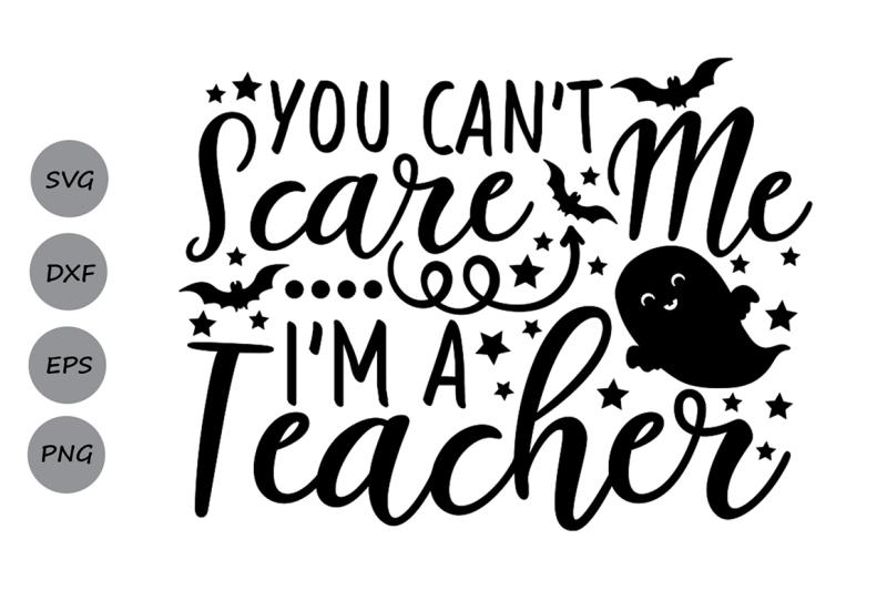 you-can-039-t-scare-me-i-039-m-a-teacher-halloween-svg-teacher-svg