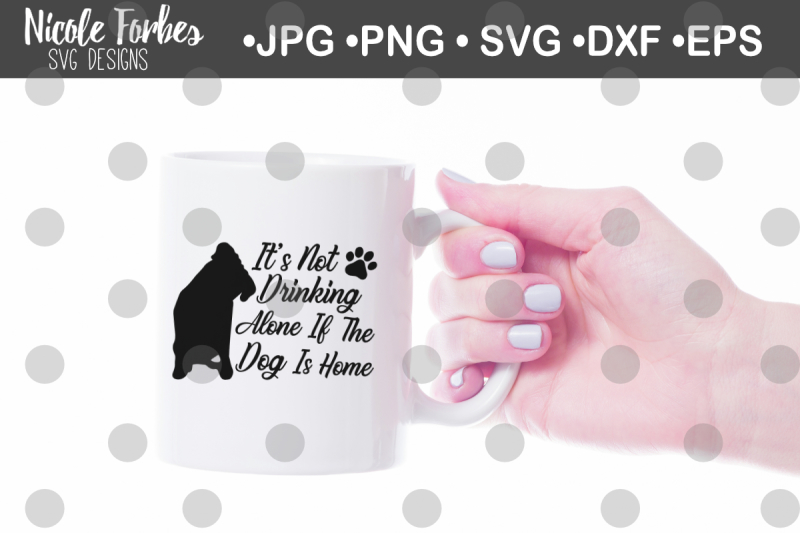 it-s-not-drinking-alone-if-the-dog-is-home-svg-cut-file