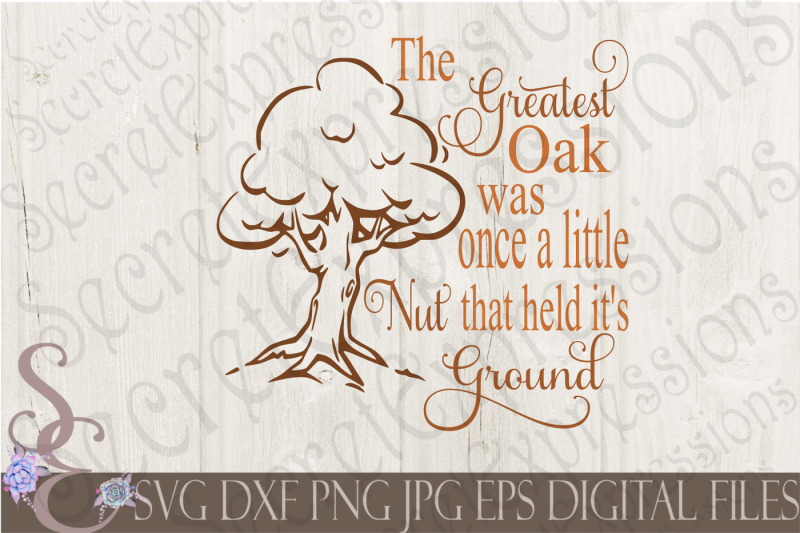 the-greatest-oak-was-once-a-little-nut-that-held-it-s-ground-svg