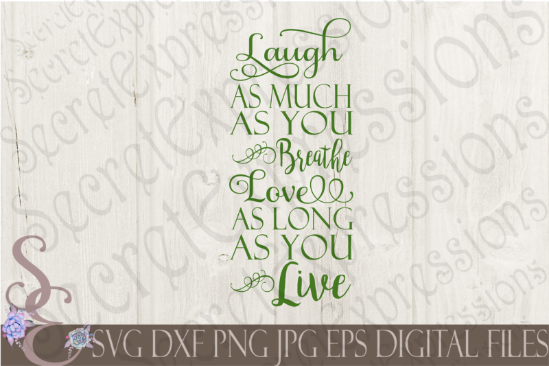 laugh-as-much-as-you-breathe-love-as-long-as-you-live-svg