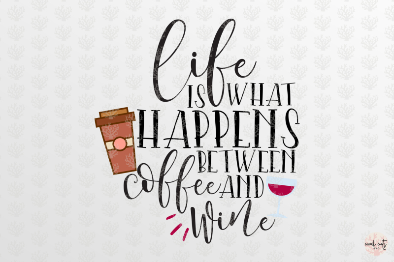 life-is-what-happens-between-coffee-and-wine-svg