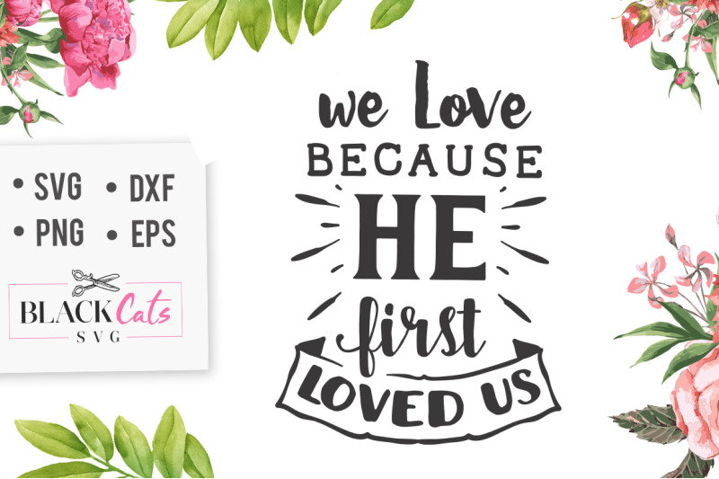 we-love-because-he-first-loved-us-svg