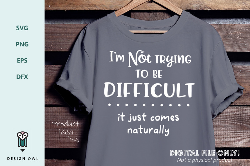 i-039-m-not-trying-to-be-difficult-svg-file