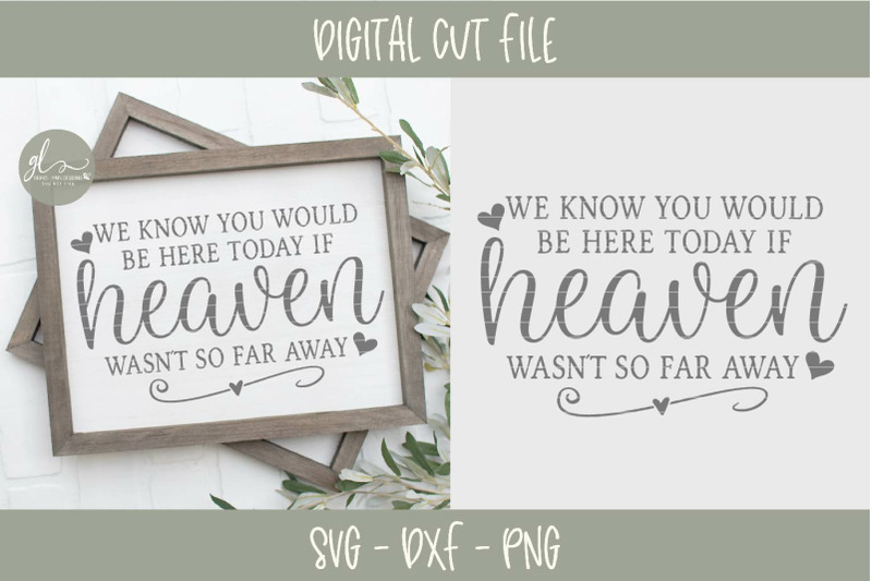 we-know-you-would-be-here-today-if-heaven-wasn-039-t-so-far-away-svg-cut