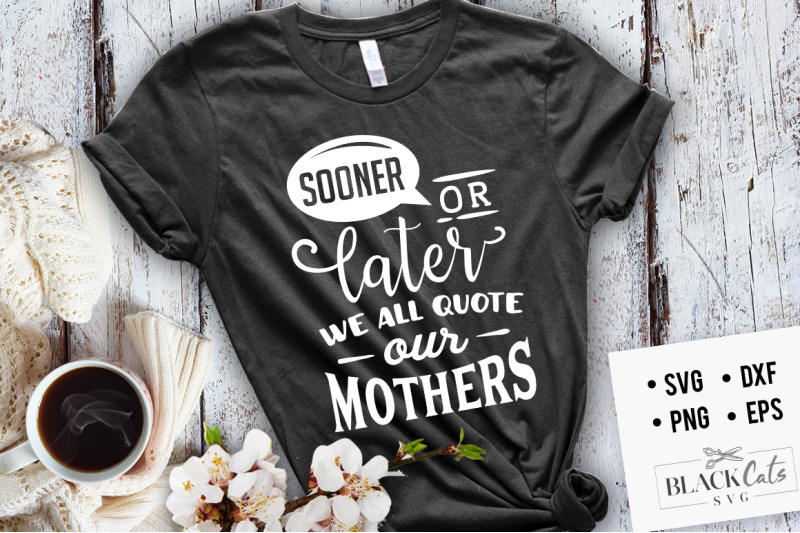sooner-or-later-we-all-quote-our-mothers-svg