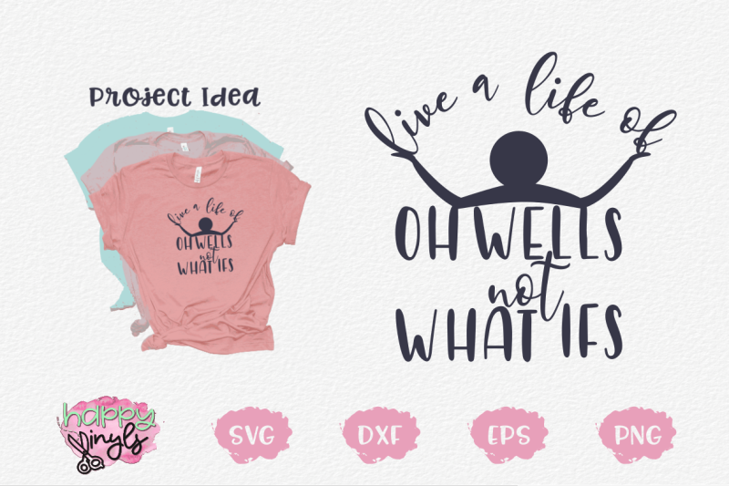 live-a-life-of-oh-wells-not-what-ifs-an-inspirational-svg