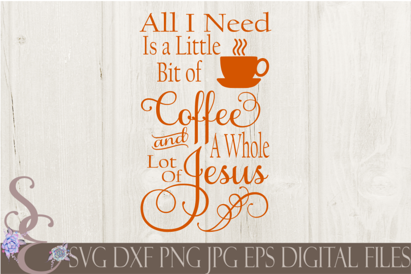 a-little-bit-of-coffee-and-a-whole-lot-of-jesus-svg