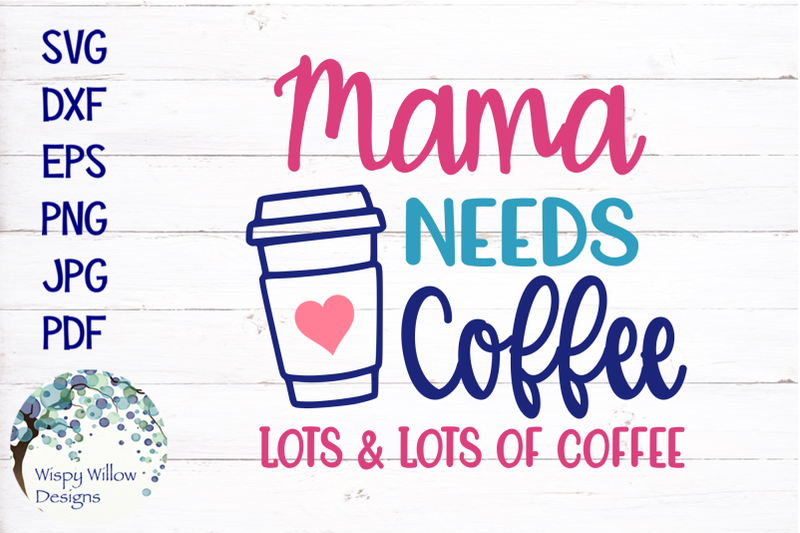 mama-needs-coffee-lots-and-lots-of-coffee-svg