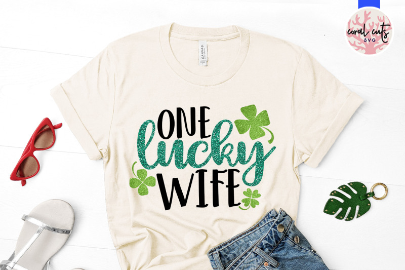 One Lucky Wife St Patrick S Day Svg Eps Dxf Png By