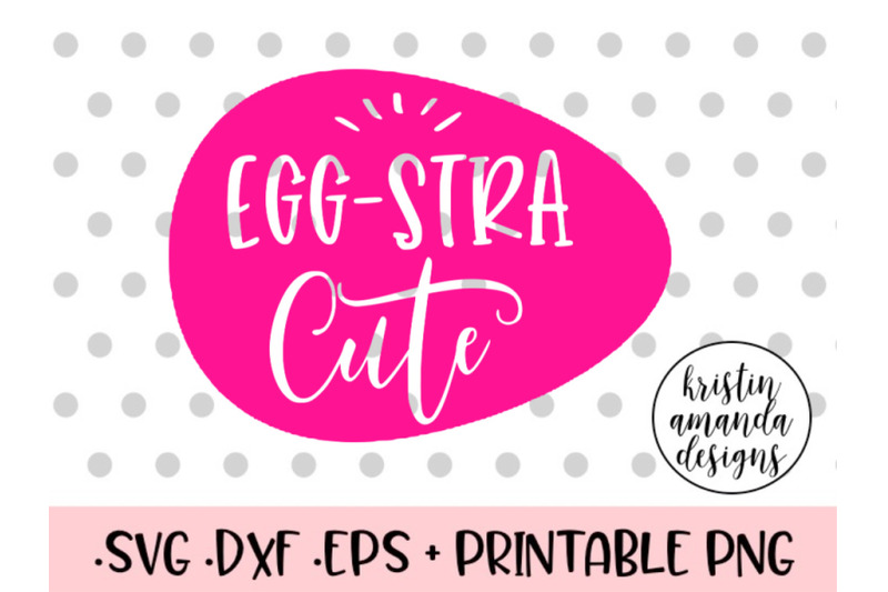 egg-stra-cute-easter-svg-dxf-eps-png-cut-file-cricut