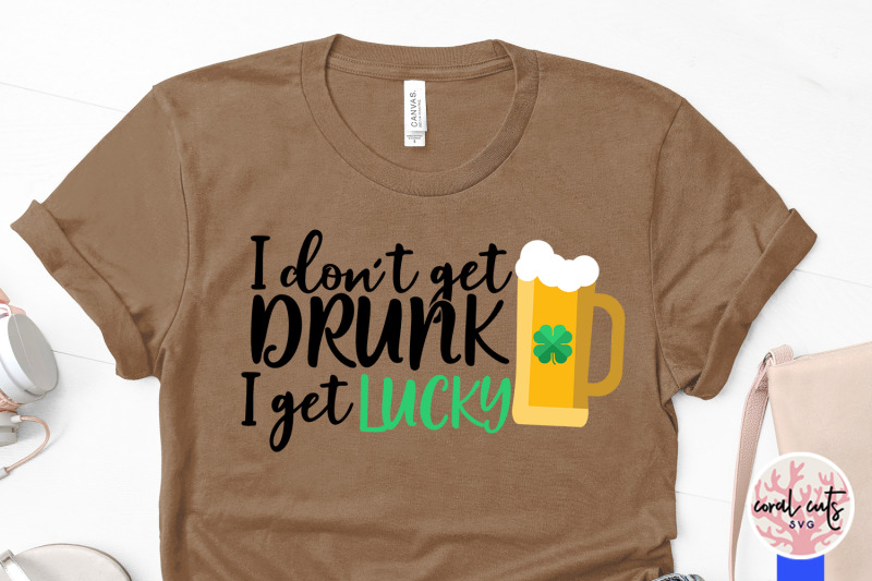 i-don-039-t-get-drunk-i-get-lucky-st-patrick-039-s-day-svg-eps-dxf-png