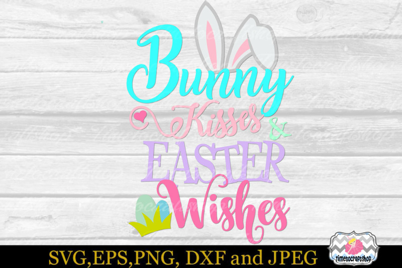 Svg Eps Dxf Png Cutting Files For Bunny Kisses And Easter Wishes By Timetocraftshop Thehungryjpeg Com