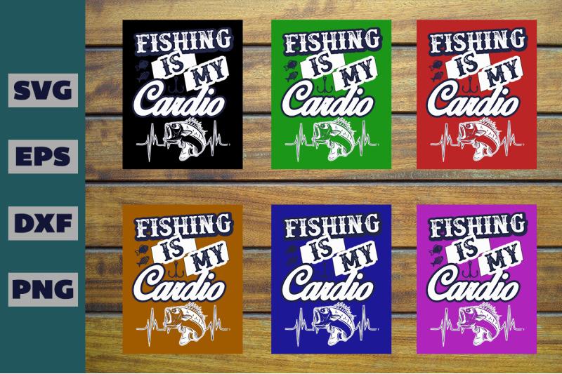 Fishing Is My Cardio T Shirt Design By Creative Art