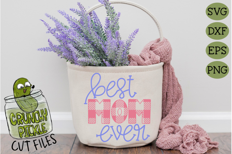 Best Mom Ever Svg By Crunchy Pickle Thehungryjpeg Com