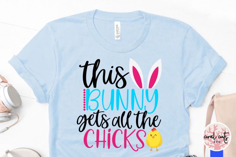 this-bunny-gets-all-the-chicks-easter-svg-eps-dxf-png-file