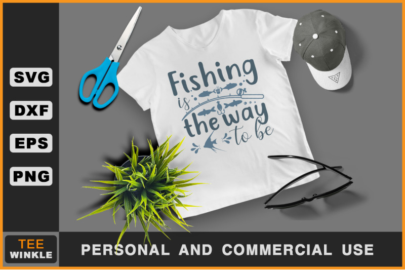 Fishing Is The Way To Be Fishing T Shirt Fishing Svg By