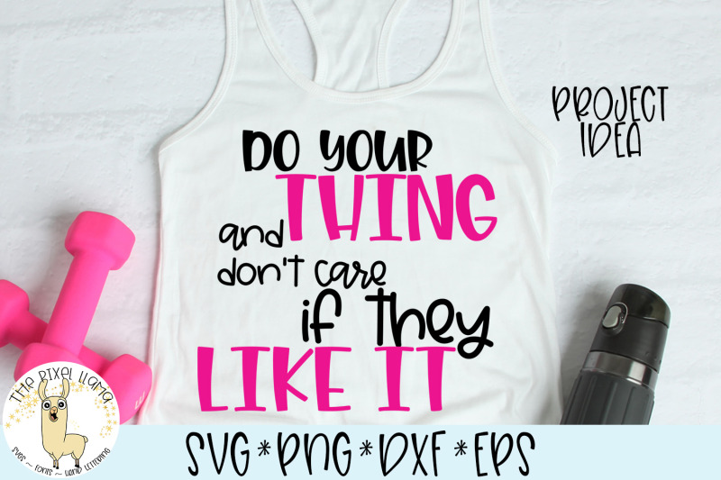 do-your-thing-and-don-039-t-care-if-they-like-it-svg