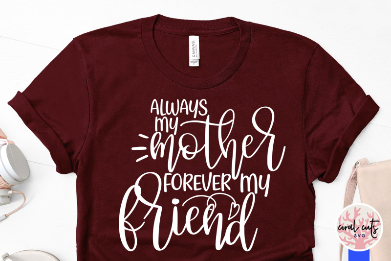 always-my-mother-forever-my-friend-mother-svg-eps-dxf-png-file