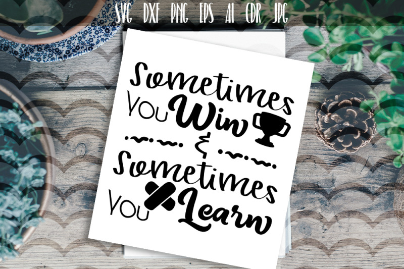 sometimes-you-win-sometimes-you-learn-svg-vector-typography
