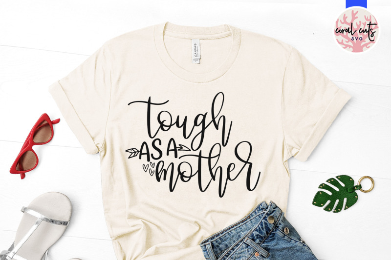 Tough As A Mother Mother Svg Eps Dxf Png Cut File By Coralcuts