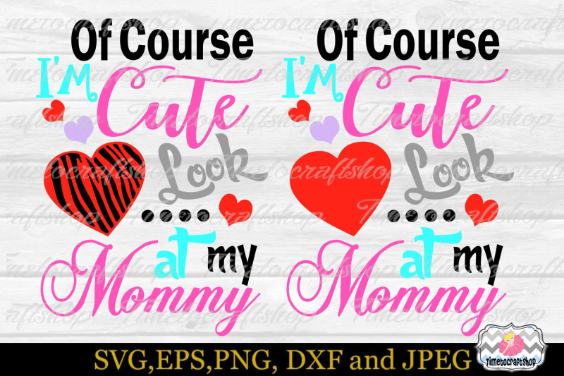 svg-dxf-png-amp-eps-of-course-i-039-m-cute-look-at-my-mommy