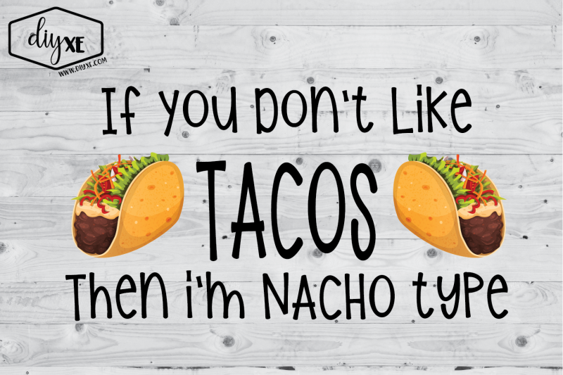 if-you-don-039-t-like-nachos-then-i-039-m-not-your-fault