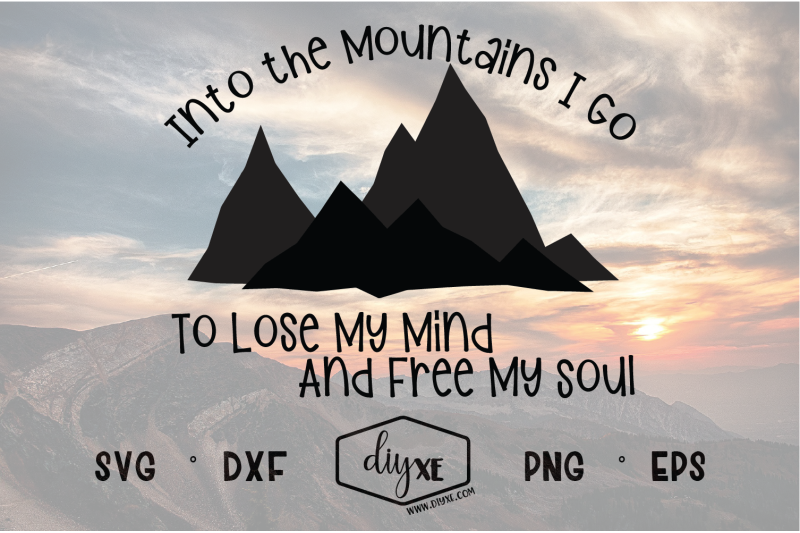 into-the-mountains-i-go-to-lose-my-mind-and-free-my-soul