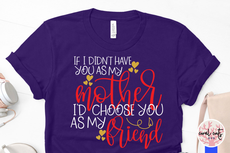 if-i-didn-039-t-have-you-as-my-mother-i-039-d-choose-you-as-my-friend-mother