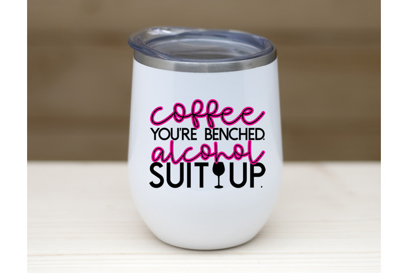coffee-you-039-re-benched-alcohol-suit-up-cut-file-for-cricut-and-si
