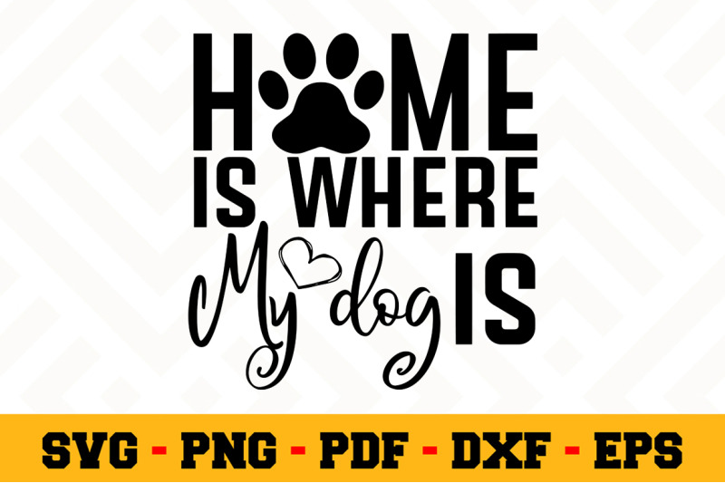home is where my dog is svg  dog lover svg cut file n123 by svgartsy