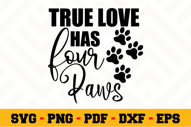 true love has four paws svg dog lover svg cut file n125
