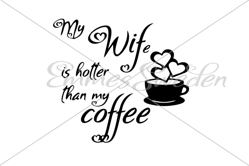my-wife-is-hotter-than-my-coffee-svg