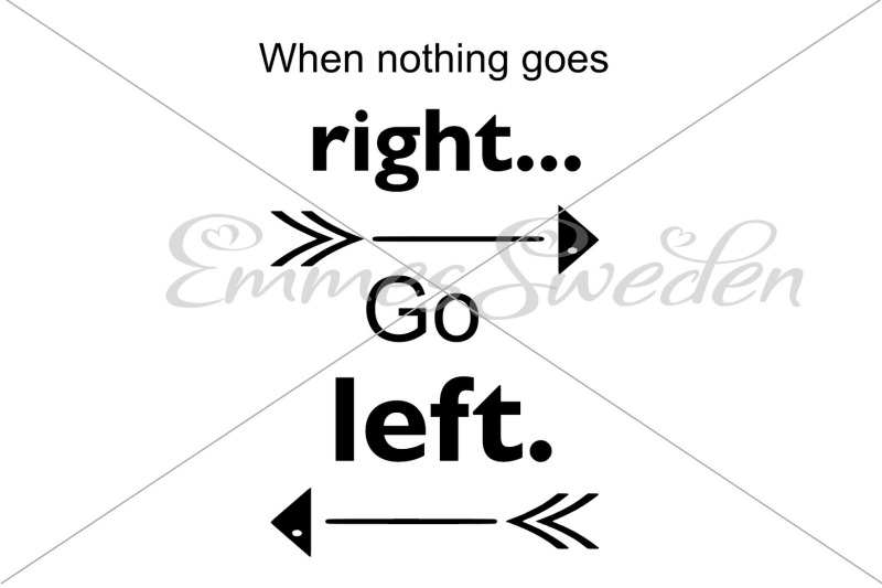 when-nothing-goes-right-go-left-svg