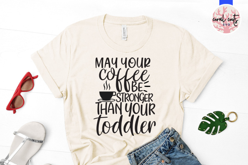 make-your-coffee-be-stronger-than-your-toddler-mother-svg-eps-dxf-pn