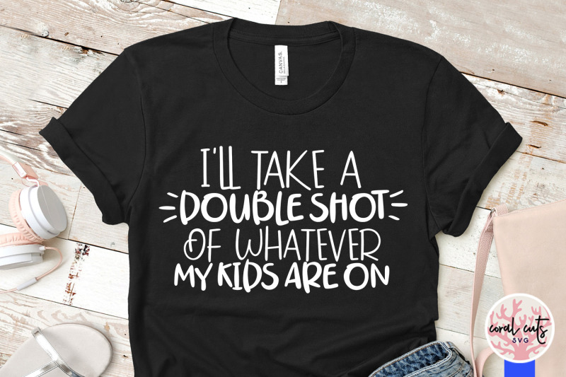 i-will-take-a-double-shot-of-whatever-my-kids-are-on