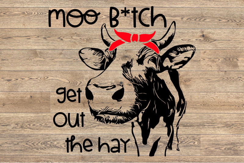 moo b tch get out the hay svg heifer cow svg bandana 1386s