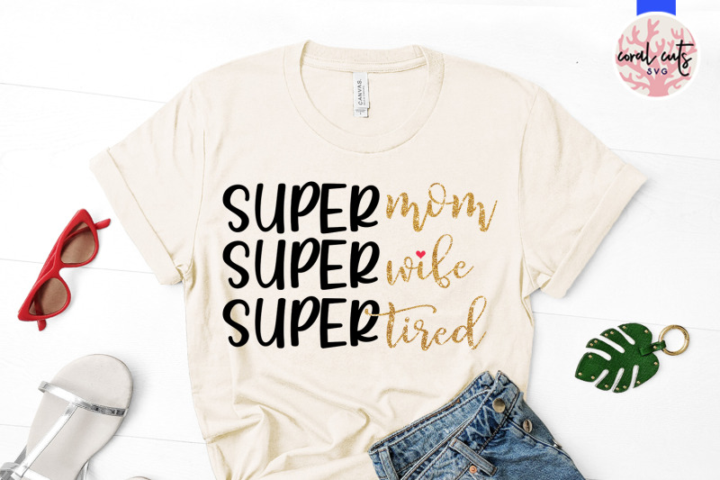 super-mom-super-wife-super-tired-mother-svg-eps-dxf-png-cutting-file